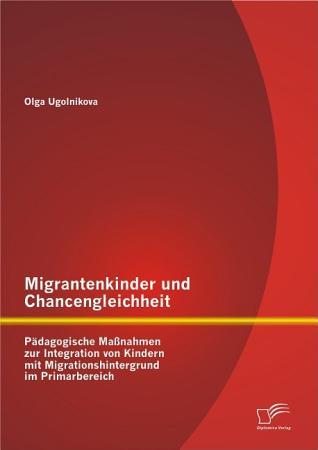 Migrantenkinder und Chancengleichheit  P   dagogische Ma  nahmen zur Integration von Kindern mit Migrationshintergrund im Primarbereich PDF