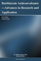 Barbiturate Anticonvulsants—Advances in Research and Application: 2012 Edition: ScholarlyPaper