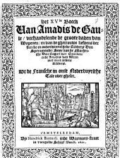 Het XVde boeck van Amadis de Gaule, verhandelende de groote daden van wapenen, en van de ghetrouwe liefdens der stercke en onverwinnelijcke ridders Don Speramonde ... ende Amadis van Astren ... wt de Fransche in onse Nederduytsche tale over gheset: Volume 1