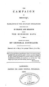 The Campaign of MDCCCXV: Or, A Narrative of the Military Operations which Took Place in France and Belgium During the Hundred Days