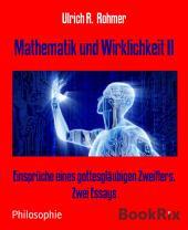 Mathematik und Wirklichkeit II: Einsprüche eines gottesgläubigen Zweiflers. Zwei Essays