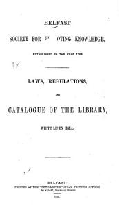 Laws  Regulations  and Catalogue of the Library  White Linen Hall PDF