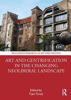 Art and Gentrification in the Changing Neoliberal Landscape PDF