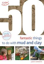 50 Fantastic Ideas for things to do with Mud and Clay