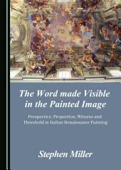 The Word made Visible in the Painted Image: Perspective, Proportion, Witness and Threshold in Italian Renaissance Painting