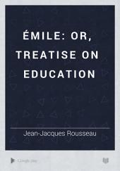Émile: Or, Treatise on Education