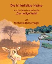 """Die hinterlistige Hyäne: Aus der Märchenbuchreihe """"Der Heilige Wald"""