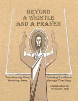 Beyond a Whistle and a Prayer  Transforming Lives  Pursuing Excellence  Honoring Jesus through Coaching PDF