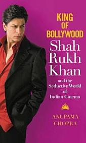 King of Bollywood: Shah Rukh Khan and the Seductive World of Indian Cinema