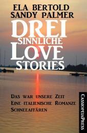 Drei sinnliche Love Stories: Das war unsere Zeit/Eine italienische Romanze/Schneeaffären: Cassiopeiapress Sammelband
