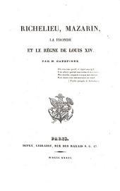 Richelieu, Mazarin, la Fronde et le règne de Louis XIV: Volume6