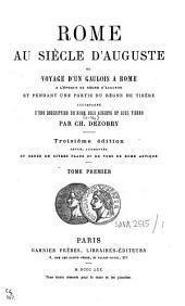 Rome au siècle d'Auguste, ou, Voyage d'un Gaulois à Rome: à l'époque du règne d'Auguste et pendant une partie du règne de Tibère : accompagné d'une description de Rome sous Auguste et sous Tibère, Volume1