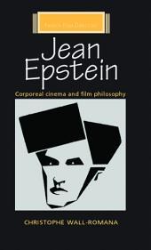 Jean Epstein: Corporeal Cinema and Film Philosophy