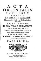 Acta orientalis ecclesiae contra Lutheri haeresim monumentis, notis ac dissertationibus illustrate una cum epistola Christophori Ranzovii adversus Lutheranorum errores