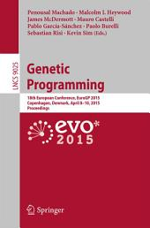 Genetic Programming: 18th European Conference, EuroGP 2015, Copenhagen, Denmark, April 8-10, 2015, Proceedings
