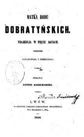 Matka rodu Dobratyńskich: Tragedyja w pięciu aktach. Wierszem naśladowana z niemieckiego. Wydawca Antoni Kozieradzki