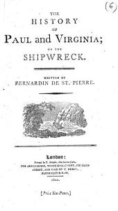 The History of Paul and Virginia, Or, The Shipwreck. Written by Bernardin de St. Pierre