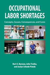 Occupational Labor Shortages: Concepts, Causes, Consequences, and Cures