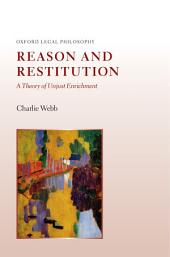 Reason and Restitution : A Theory of Unjust Enrichment