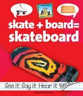 Skate + Board=Skateboard