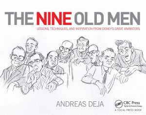 The Nine Old Men  Lessons  Techniques  and Inspiration from Disney s Great Animators