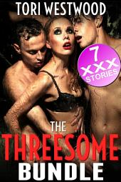 The Threesome Bundle (7 Story Group Sex Multiple Partners Menage Collection)
