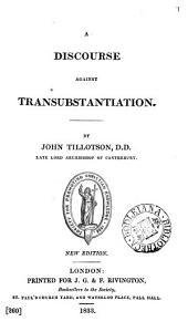 A discourse against transubstantiation. By J. Tillotson: Volume 4