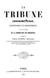 La tribune chronométrique, scientifique et biographique: à l'usage des membres de la Corporation des horlogers
