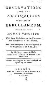 Observations upon the Antiquities of the Town of Herculaneum, discovered at the foot of Mount Vesuvius ... By Mr. Bellicard [or rather, a translation of the work by Charles Nicolas Cochin and J. C. Bellicard] ... Enriched with forty-two plates, designed and engraved by the author