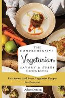The Comprehensive Vegetarian Savory & Sweet Cookbook