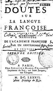 Doutes sur la langue françoise, proposez à Messieurs de l'Académie françoise, par un gentilhomme de province