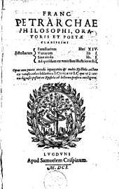 Petrarchae Epistolarum familiarum libri XIV, epistolarum variarum lib. I, epistolarum sine titulo lib. I, epistolarum ad quosdam ex veteribus illustriores lib. I.