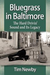 Bluegrass in Baltimore: The Hard Drivin' Sound and Its Legacy