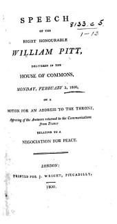 Speech ... delivered in the House of Commons, Monday, February 3, 1800, on a motion for an address to the throne, approving of the answers returned to the communications from France relative to a negociation for peace