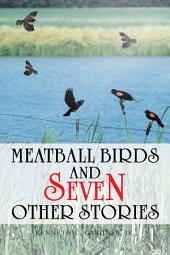 Meatball Birds and Seven Other Stories