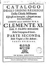 Catalogo degli ordini religiosi della chiesa militante: espressi con immagini e spiegati con una breve narrazione offerto alla santita' di N. S. Clemente XI