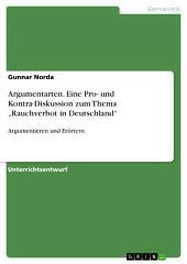 """Argumentarten. Eine Pro- und Kontra-Diskussion zum Thema """"Rauchverbot in Deutschland"""": Argumentieren und Erörtern"""