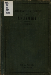 Laboratory Guide in Anatomy: An Outline of Dissection Designed for Students of Medicine at the University of Michigan