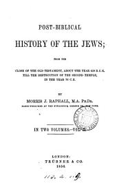 Post-biblical history of the Jews, from the close of the Old Testament till the year 70 C.E.