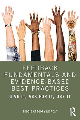 Feedback Fundamentals and Evidence Based Best Practices