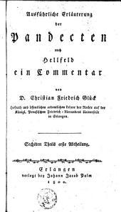 Ausführliche Erläuterung der Pandecten nach Hellfeld: ein Commentar, Volume 6