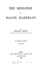 The mediation of Ralph Hardelot: Volume 3