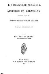 Lectures on Preaching, Delivered Before the Divinity School of Yale College in January and February, 1877