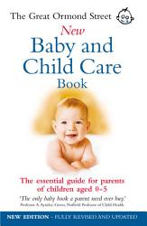 The Great Ormond Street New Baby Child Care Book Book PDF