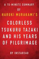 Colorless Tsukuru Tazaki and His Years of Pilgrimage by Haruki Murakami - A 15-minute Instaread Summary