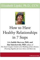 How to Have Healthy Relationships in 7 Steps: With Judith Sherven, PhD, and Jim Snieckowski, PhD, Authors of the Smart Couple's Guide to the Wedding of Your Dreams: Planning Together for Less Stress and More Joy