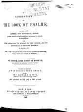 A Commentary on the Book of Psalms: In which Their Literal Or Historical Sense, as They Relate to King David and the People of Israel, is Illustrated; and Their Application to Messiah, to the Church, and to Individuals as Members Thereof, is Pointed Out; with a View to Render the Use of the Psalter Pleasing and Profitable to All Orders and Degrees of Christians