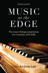 Music at the Edge: The Music Therapy Experiences of a Musician with AIDS, Edition 2