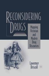 Reconsidering Drugs: Mapping Victorian and Modern Drug Discourses
