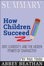 Summary  How Children Succeed  Grit  Curiosity  And The